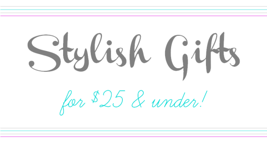 Stylish Gifts for $25 & Under2